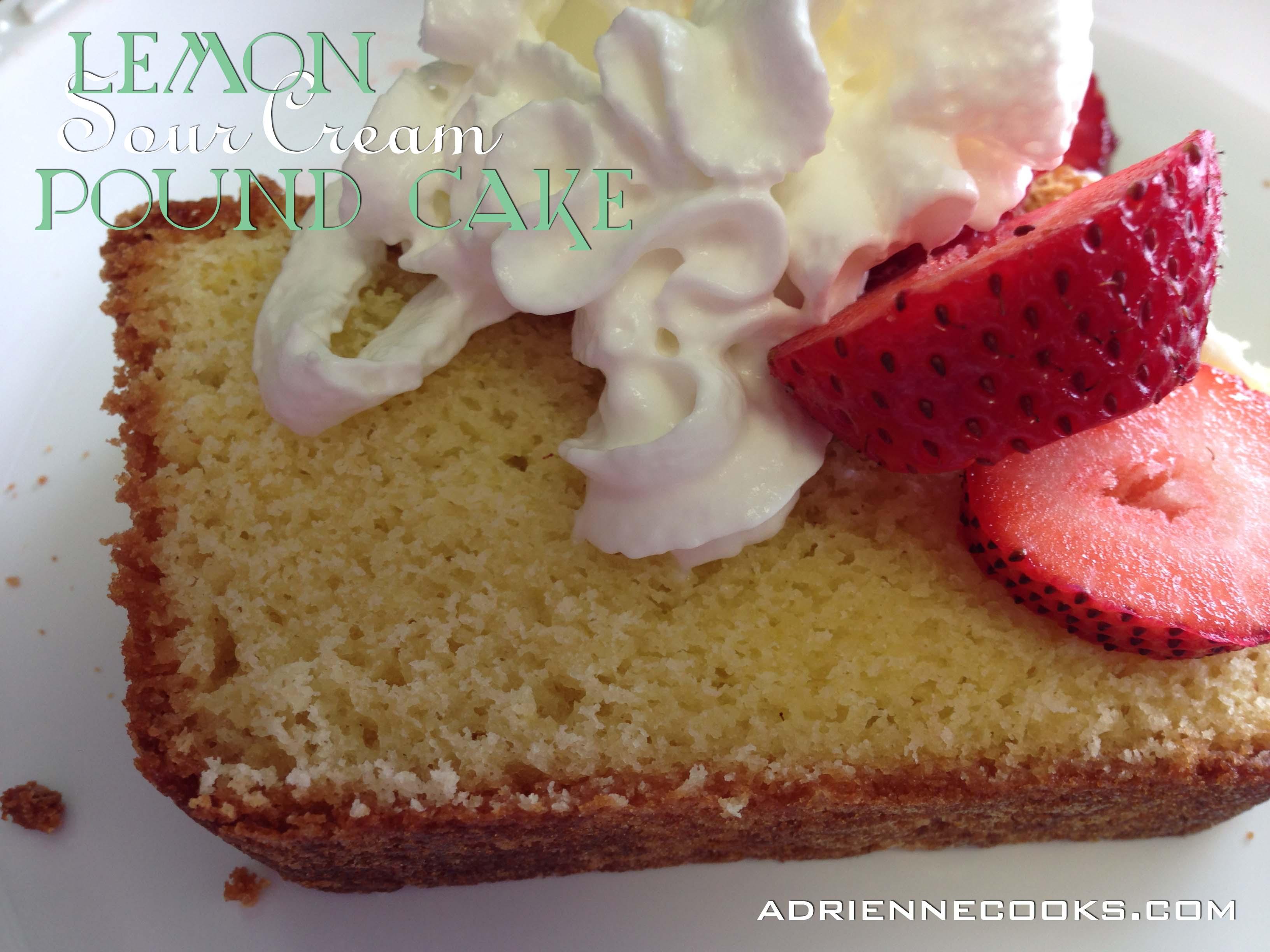 Lemon Sour Cream Pound Cake   adriennecooksdotcom